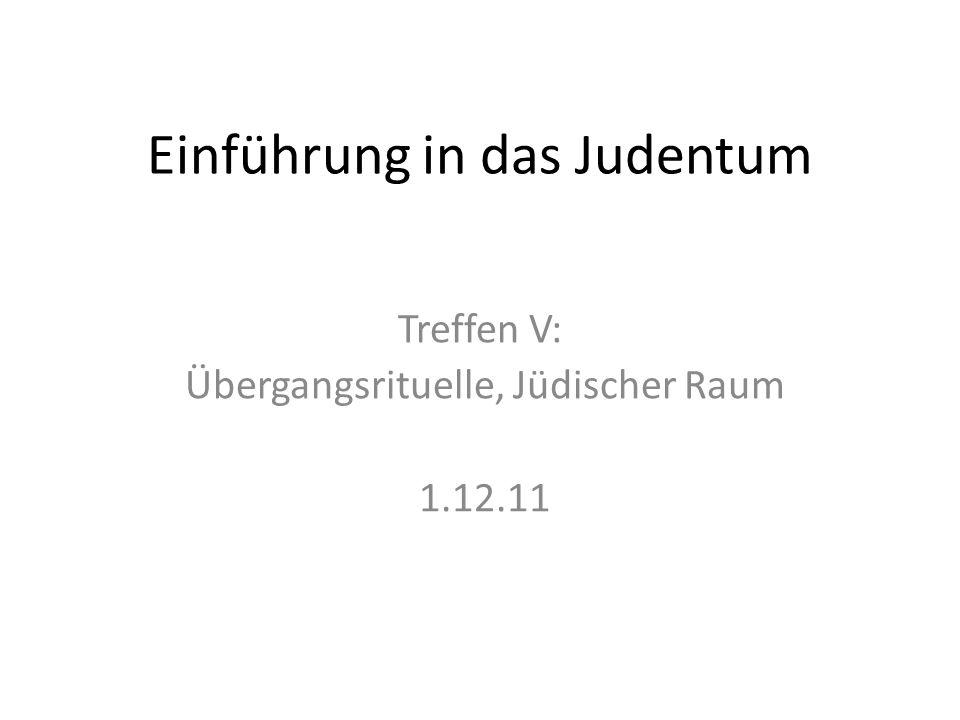 Einführung in das Judentum Treffen V: Übergangsrituelle, Jüdischer Raum 1.12.11