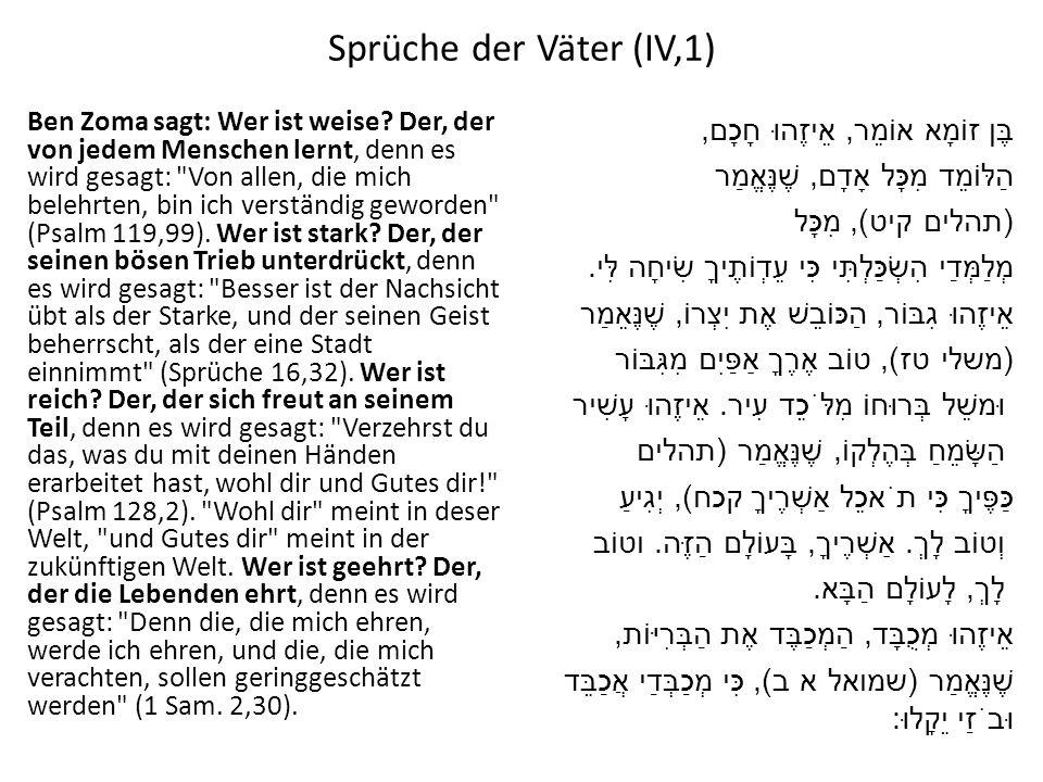 Sprüche der Väter (IV,1) Ben Zoma sagt: Wer ist weise? Der, der von jedem Menschen lernt, denn es wird gesagt: