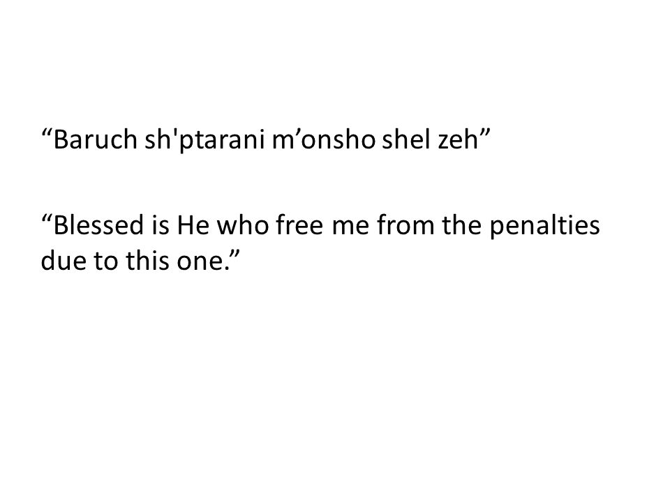 Baruch sh ptarani monsho shel zeh Blessed is He who free me from the penalties due to this one.
