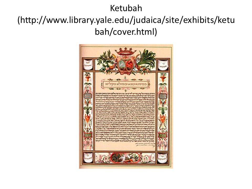 Ketubah (http://www.library.yale.edu/judaica/site/exhibits/ketu bah/cover.html)