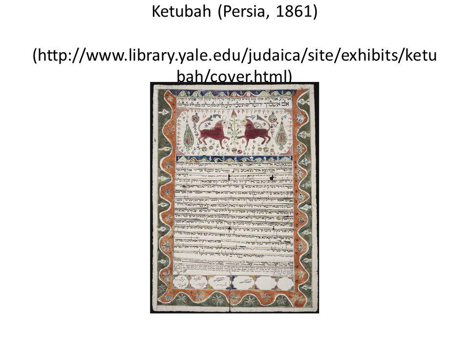 Ketubah (Persia, 1861) (http://www.library.yale.edu/judaica/site/exhibits/ketu bah/cover.html)