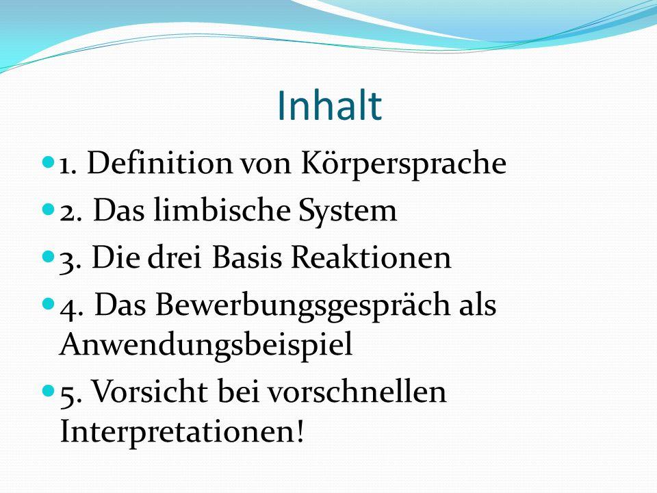 Inhalt 1. Definition von Körpersprache 2. Das limbische System 3. Die drei Basis Reaktionen 4. Das Bewerbungsgespräch als Anwendungsbeispiel 5. Vorsic