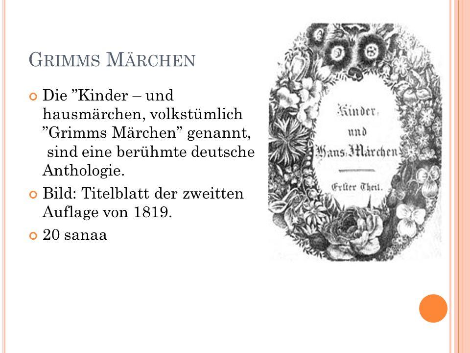 G RIMMS M ÄRCHEN Die Kinder – und hausmärchen, volkstümlich Grimms Märchen genannt, sind eine berühmte deutsche Anthologie. Bild: Titelblatt der zweit