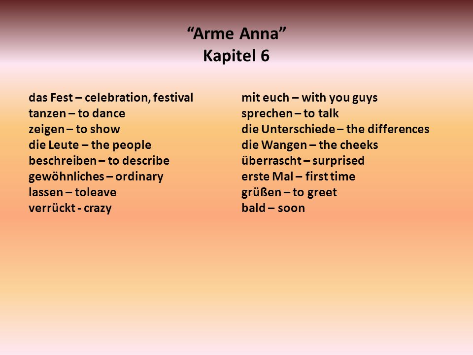 Arme Anna Kapitel 6 das Fest – celebration, festival tanzen – to dance zeigen – to show die Leute – the people beschreiben – to describe gewöhnliches