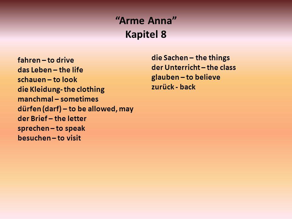 Arme Anna Kapitel 8 fahren – to drive das Leben – the life schauen – to look die Kleidung- the clothing manchmal – sometimes dürfen (darf) – to be all