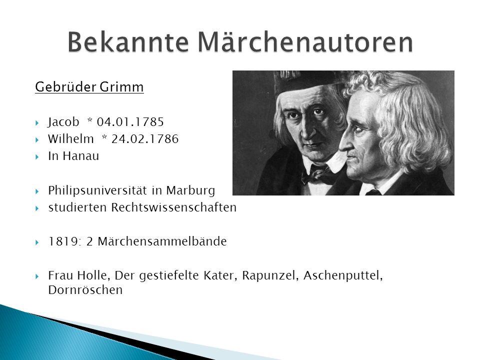 Gebrüder Grimm Jacob * 04.01.1785 Wilhelm * 24.02.1786 In Hanau Philipsuniversität in Marburg studierten Rechtswissenschaften 1819: 2 Märchensammelbän