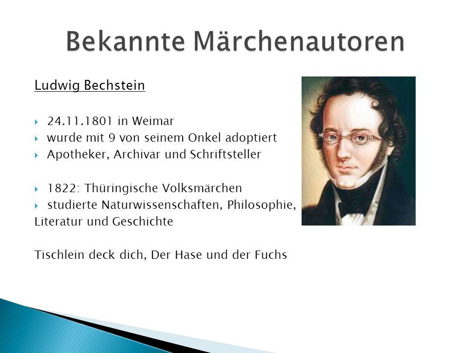 Ludwig Bechstein 24.11.1801 in Weimar wurde mit 9 von seinem Onkel adoptiert Apotheker, Archivar und Schriftsteller 1822: Thüringische Volksmärchen st