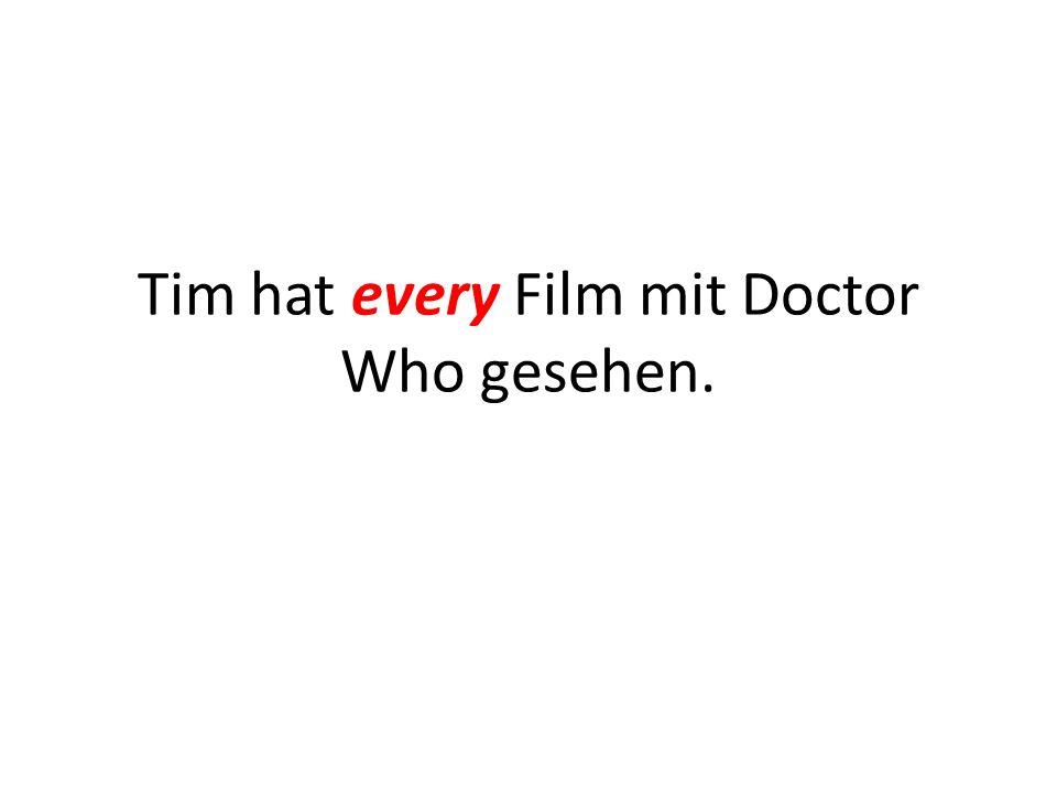 Tim hat every Film mit Doctor Who gesehen.