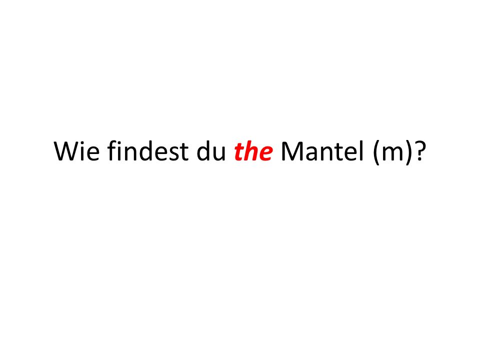 Wie findest du the Mantel (m)
