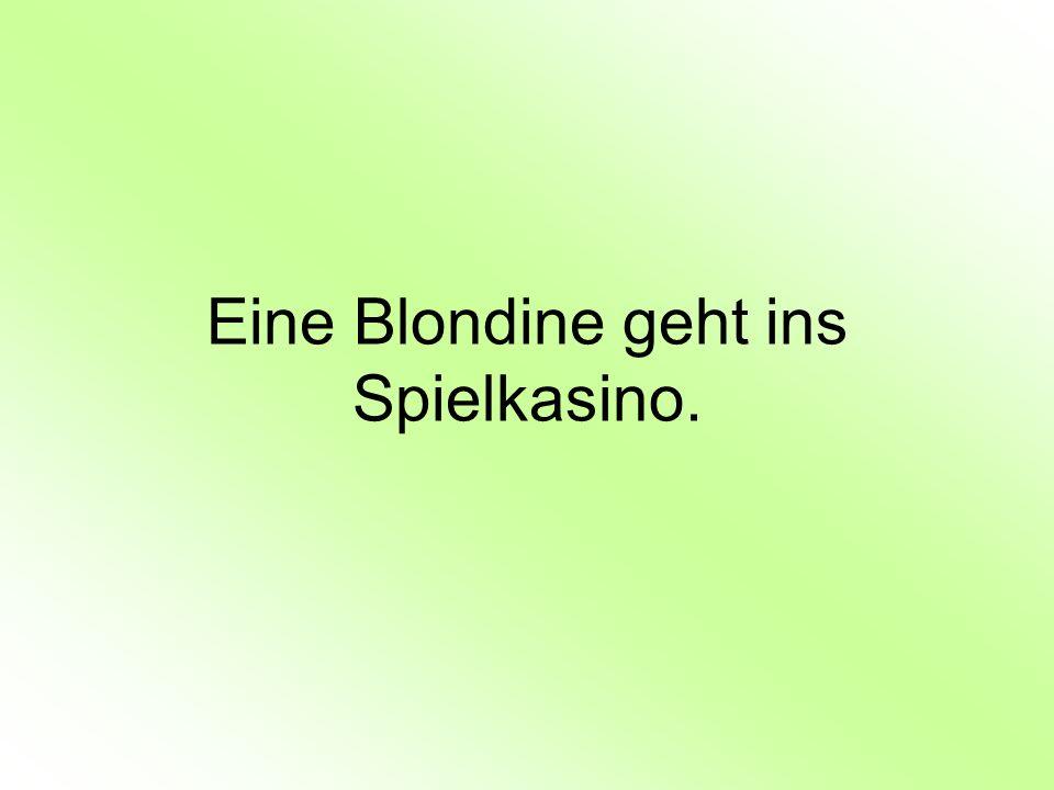Eine Blondine geht ins Spielkasino.