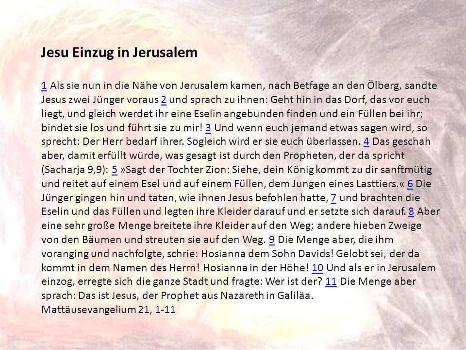 Jesu Einzug in Jerusalem 11 Als sie nun in die Nähe von Jerusalem kamen, nach Betfage an den Ölberg, sandte Jesus zwei Jünger voraus 2 und sprach zu i