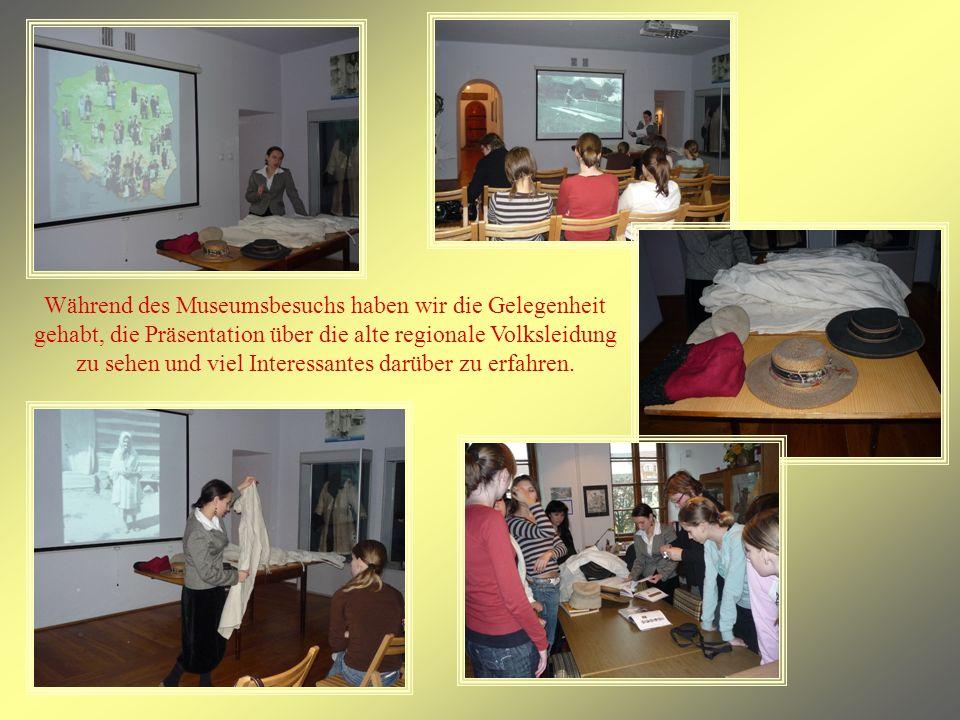 Während des Museumsbesuchs haben wir die Gelegenheit gehabt, die Präsentation über die alte regionale Volksleidung zu sehen und viel Interessantes darüber zu erfahren.