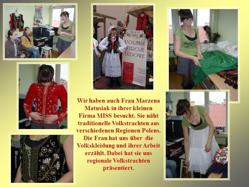Wir haben auch Frau Marzena Matusiak in ihrer kleinen Firma MISS besucht.