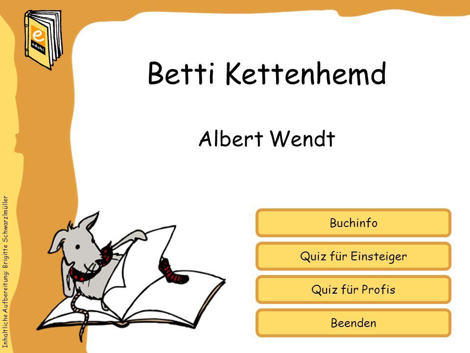 Inhaltliche Aufbereitung: Brigitte Schwarzlmüller Quiz für Einsteiger Quiz für Profis Buchinfo Albert Wendt Betti Kettenhemd Beenden