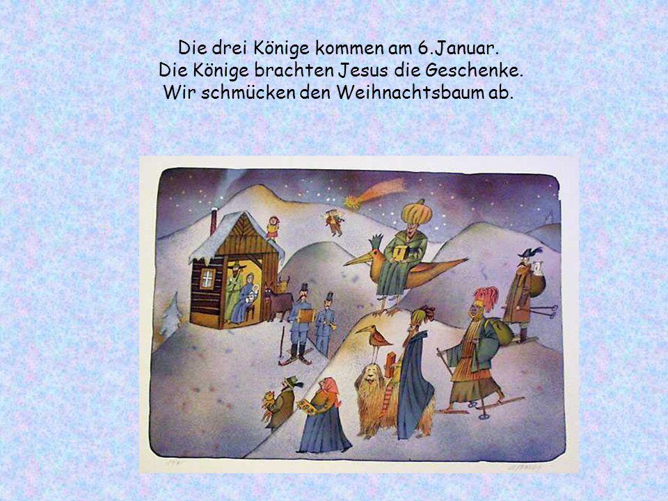 Die drei Könige kommen am 6.Januar. Die Könige brachten Jesus die Geschenke. Wir schmücken den Weihnachtsbaum ab.
