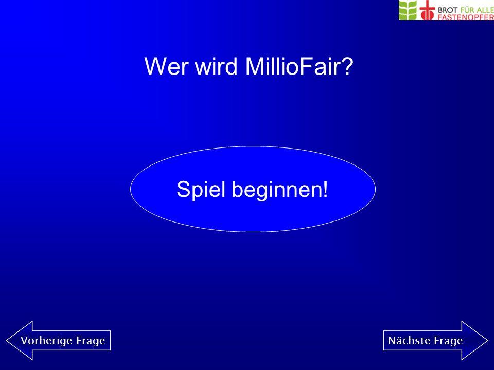 Wer wird MillioFair? Vorherige FrageNächste Frage Spiel beginnen!