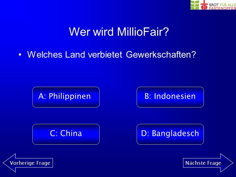 Wer wird MillioFair? Vorherige FrageNächste Frage Wie heisst die Kampagne von Brot für alle und Fastenopfer? Wir glauben, Arbeit muss A: Spass machenB