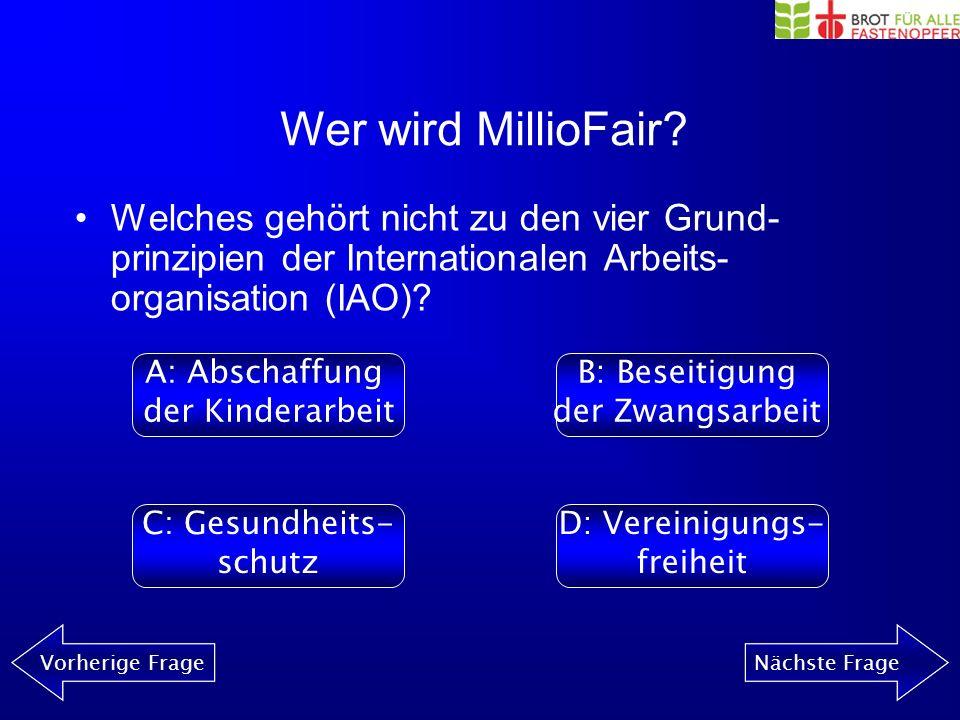 Wer wird MillioFair? Vorherige FrageNächste Frage Welches Land verbietet Gewerkschaften? A: PhilippinenB: Indonesien C: ChinaD: Bangladesch