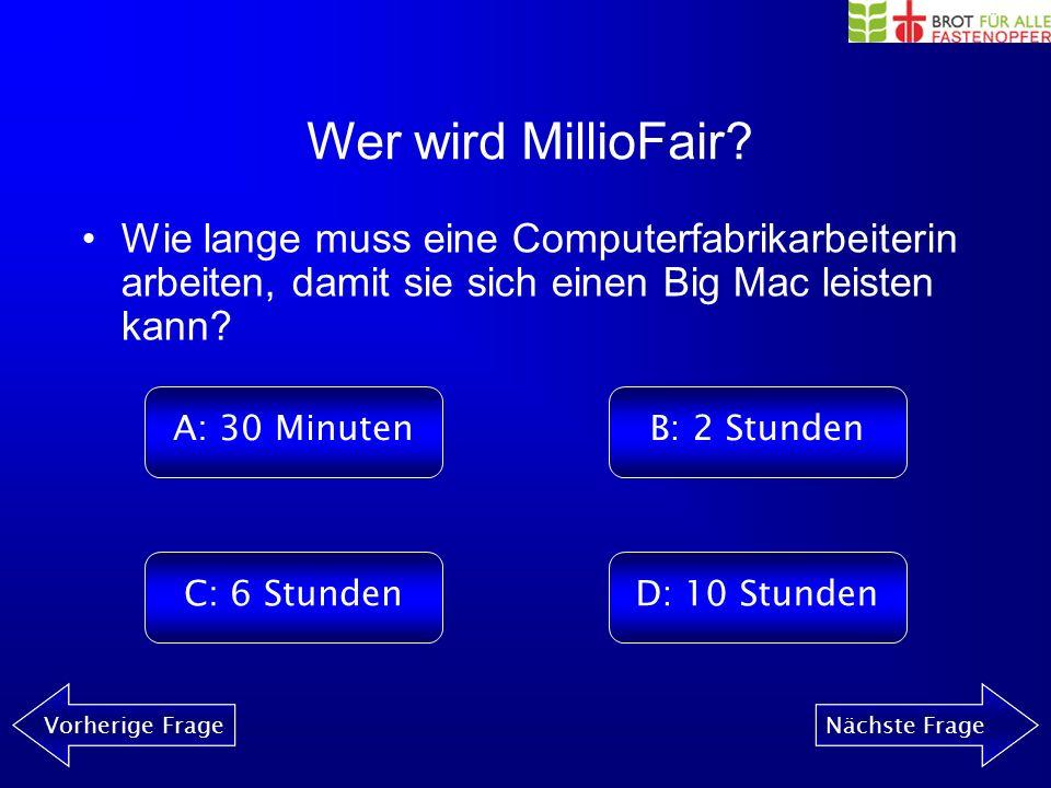 Wer wird MillioFair? Vorherige FrageNächste Frage Welches gehört nicht zu den vier Grund- prinzipien der Internationalen Arbeits- organisation (IAO)?