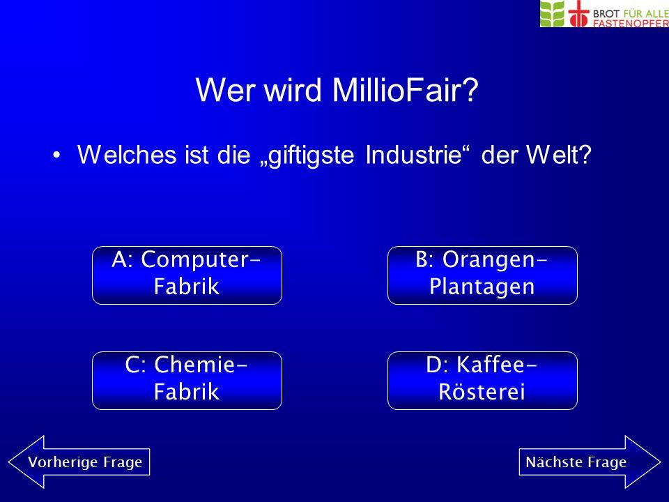 Wer wird MillioFair? Vorherige FrageNächste Frage Wo werden Computer für den europäischen Markt hauptsächlich hergestellt? A: USAB: China C: IndienD: