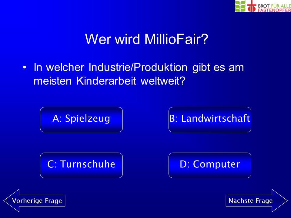 Wer wird MillioFair? Vorherige FrageNächste Frage Welches ist die giftigste Industrie der Welt? A: Computer- Fabrik B: Orangen- Plantagen C: Chemie- F