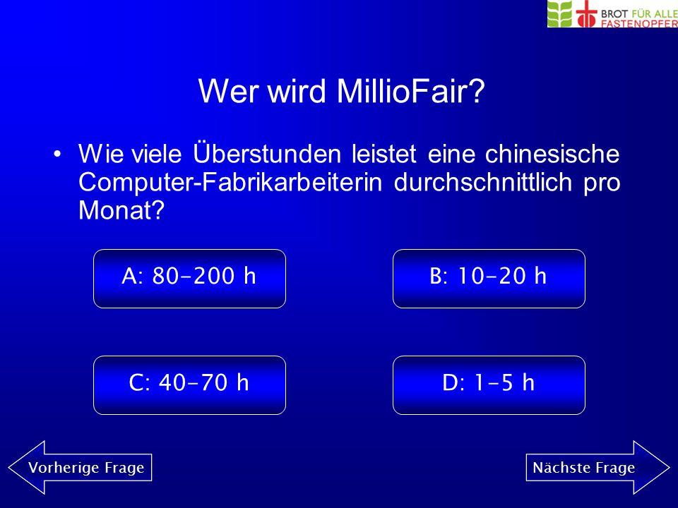 Wer wird MillioFair? Vorherige FrageNächste Frage In welcher Industrie/Produktion gibt es am meisten Kinderarbeit weltweit? A: SpielzeugB: Landwirtsch
