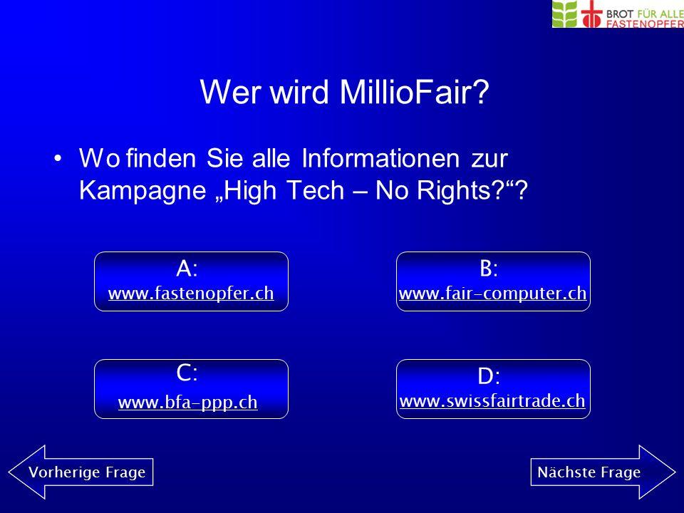 Wer wird MillioFair? Vorherige FrageNächste Frage Wie heisst die Kampagne für fair hergestellt Computer? A: High Tech – No Rights B: High Tech – No Ju
