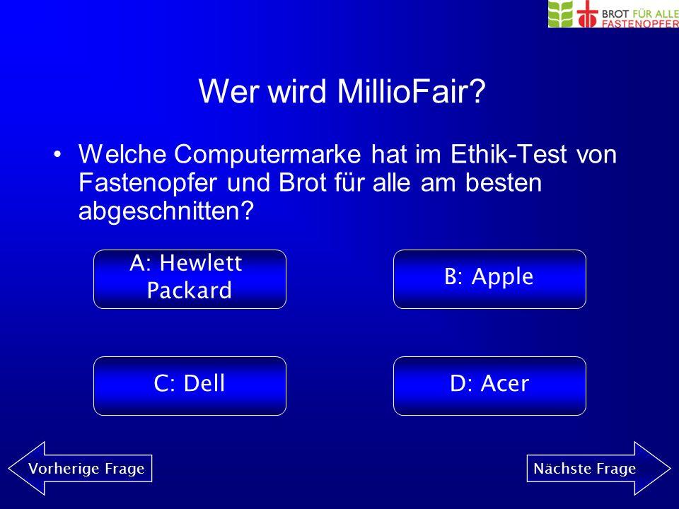 Wer wird MillioFair? Vorherige FrageNächste Frage Was fordert die Kampagne High Tech – No Rights? von den grossen Computermarken? A: hohe Umsätze B: g