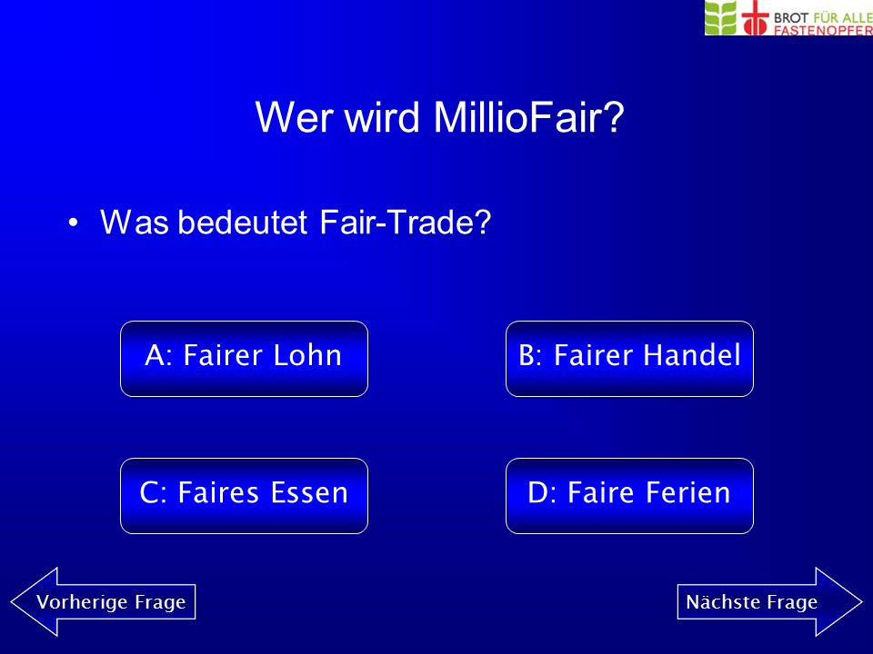 Wer wird MillioFair? Vorherige FrageNächste Frage Welche Computermarke hat im Ethik-Test von Fastenopfer und Brot für alle am besten abgeschnitten? A: