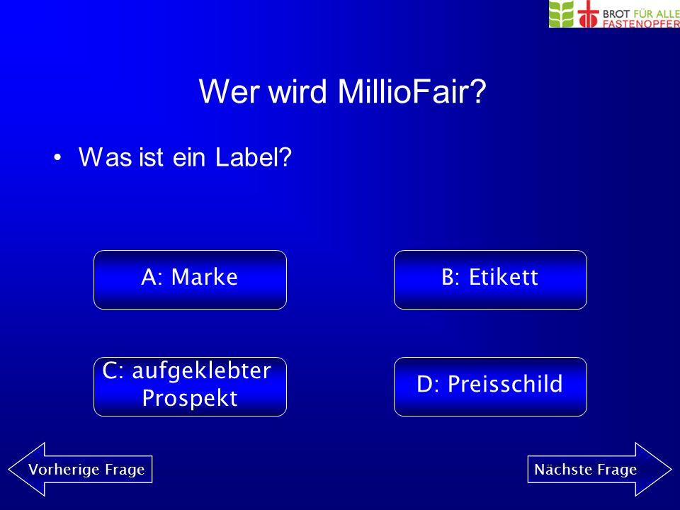 Wer wird MillioFair? Vorherige FrageNächste Frage Was bedeutet Fair-Trade? A: Fairer LohnB: Fairer Handel C: Faires EssenD: Faire Ferien