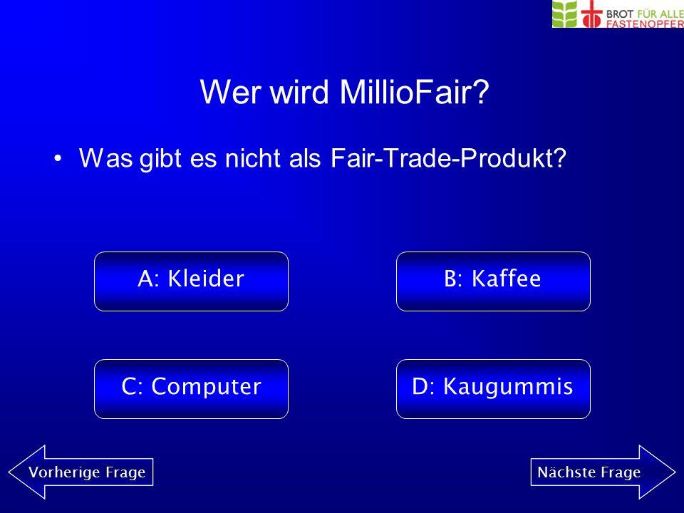 Wer wird MillioFair.Vorherige FrageNächste Frage Was gibt es nicht als Fair-Trade-Produkt.