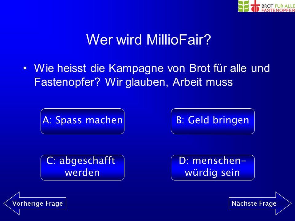 Wer wird MillioFair? Vorherige FrageNächste Frage Was gibt es nicht als Fair-Trade-Produkt? A: KleiderB: Kaffee C: ComputerD: Kaugummis