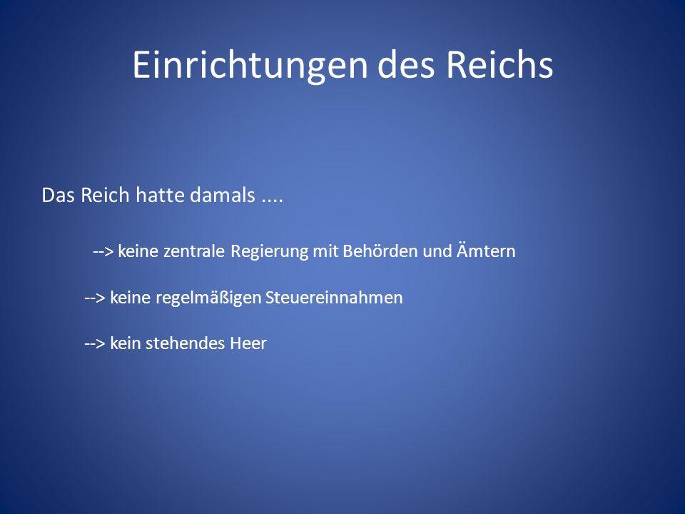 Einrichtungen des Reichs Das Reich hatte damals....