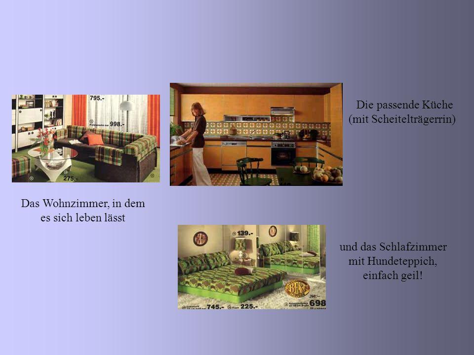Das Wohnzimmer, in dem es sich leben lässt Die passende Küche (mit Scheitelträgerrin) und das Schlafzimmer mit Hundeteppich, einfach geil!