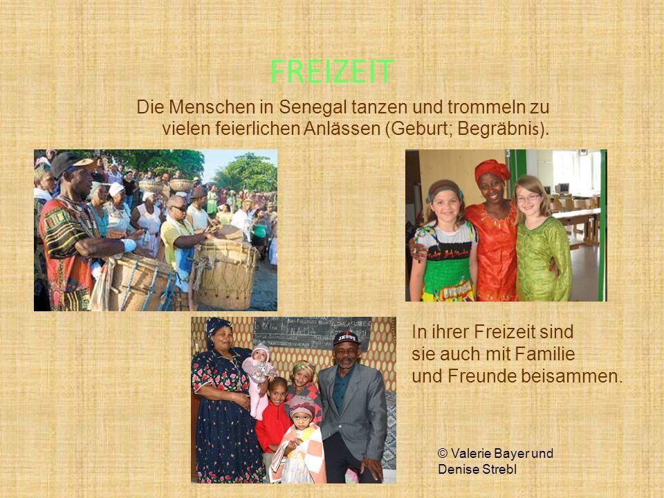 FREIZEIT Die Menschen in Senegal tanzen und trommeln zu vielen feierlichen Anlässen (Geburt; Begräbni s). In ihrer Freizeit sind sie auch mit Familie