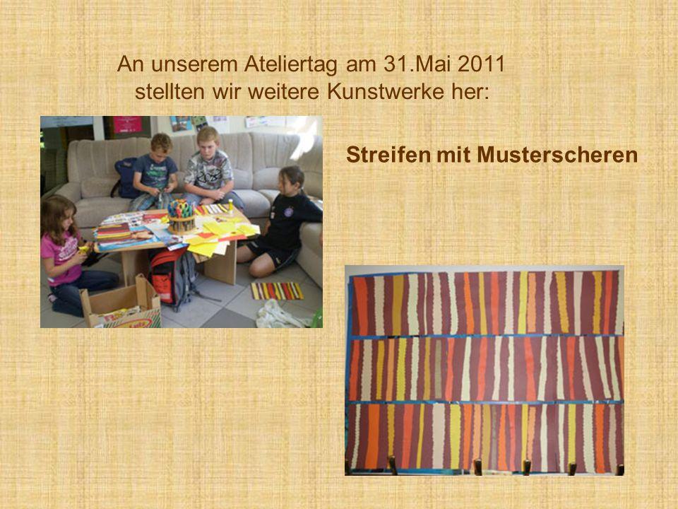 An unserem Ateliertag am 31.Mai 2011 stellten wir weitere Kunstwerke her: Streifen mit Musterscheren