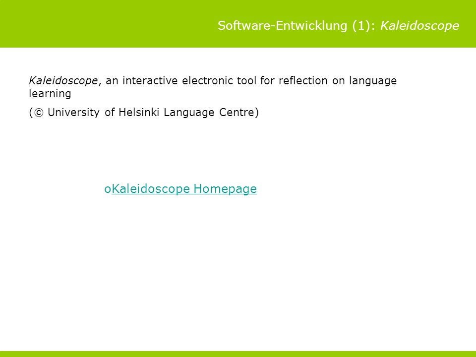 Software-Entwicklung (1): Kaleidoscope Kaleidoscope, an interactive electronic tool for reflection on language learning (© University of Helsinki Language Centre) oKaleidoscope HomepageKaleidoscope Homepage
