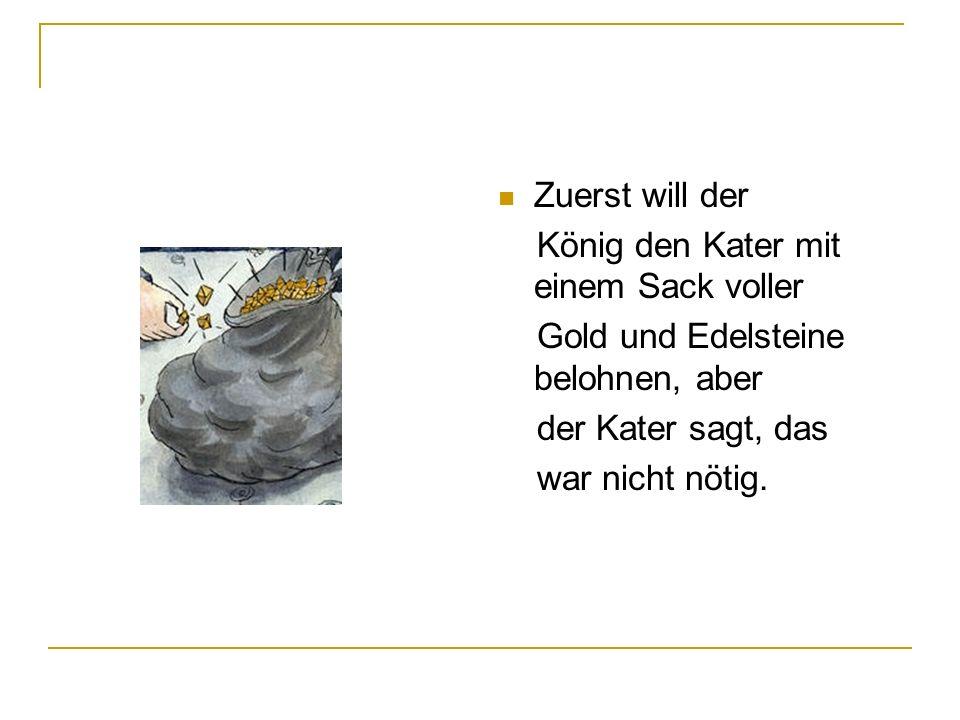 Zuerst will der König den Kater mit einem Sack voller Gold und Edelsteine belohnen, aber der Kater sagt, das war nicht nötig.