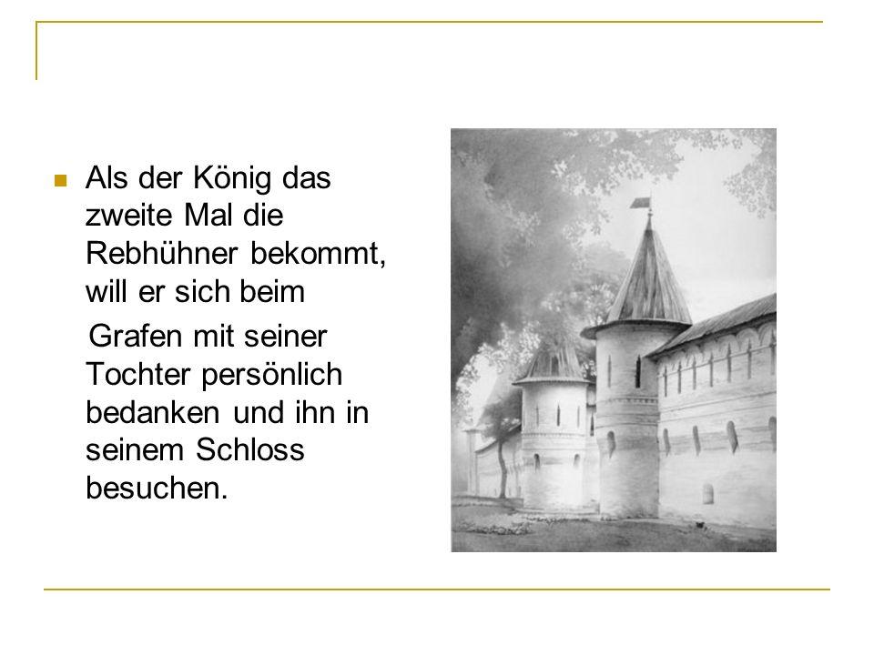 Als der König das zweite Mal die Rebhühner bekommt, will er sich beim Grafen mit seiner Tochter persönlich bedanken und ihn in seinem Schloss besuchen