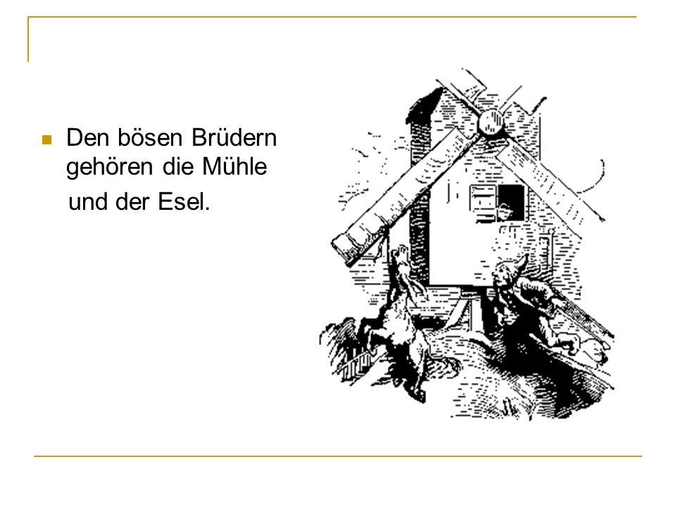 Den bösen Brüdern gehören die Mühle und der Esel.