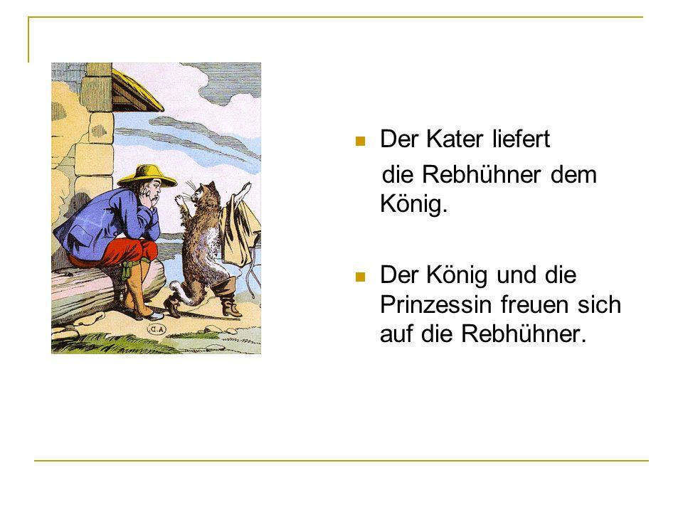 Der Kater liefert die Rebhühner dem König. Der König und die Prinzessin freuen sich auf die Rebhühner.