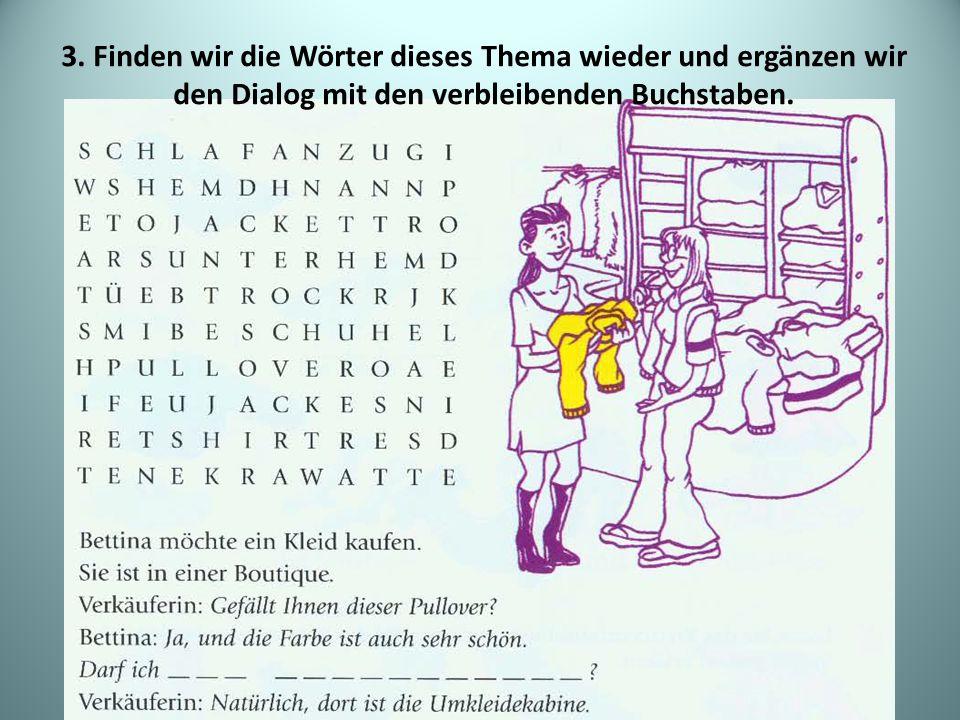 3. Finden wir die Wörter dieses Thema wieder und ergänzen wir den Dialog mit den verbleibenden Buchstaben.