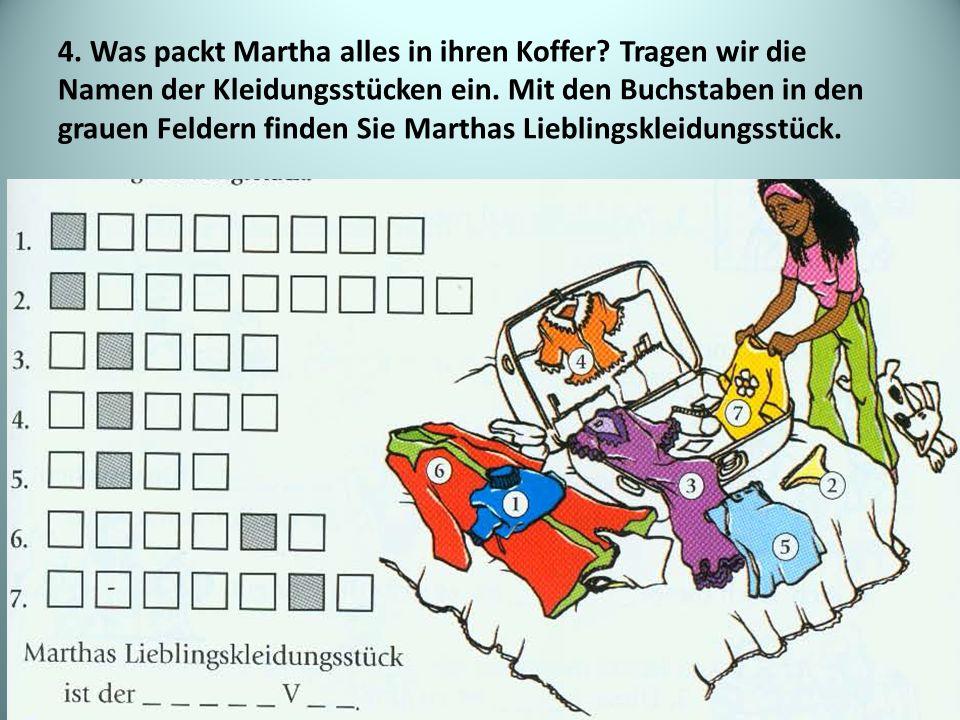 4. Was packt Martha alles in ihren Koffer? Tragen wir die Namen der Kleidungsstücken ein. Mit den Buchstaben in den grauen Feldern finden Sie Marthas
