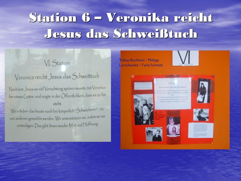 Station 6 – Veronika reicht Jesus das Schweißtuch Jule Folz / Tamara Jungmann / Lisa Dühr