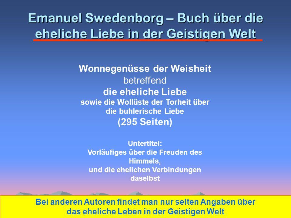 Emanuel Swedenborg – Buch über die eheliche Liebe in der Geistigen Welt Wonnegenüsse der Weisheit betreffend die eheliche Liebe sowie die Wollüste der