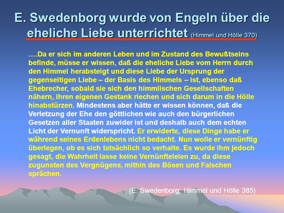E. Swedenborg wurde von Engeln über die eheliche Liebe unterrichtet (Himmel und Hölle 370) ….Da er sich im anderen Leben und im Zustand des Bewußtsein
