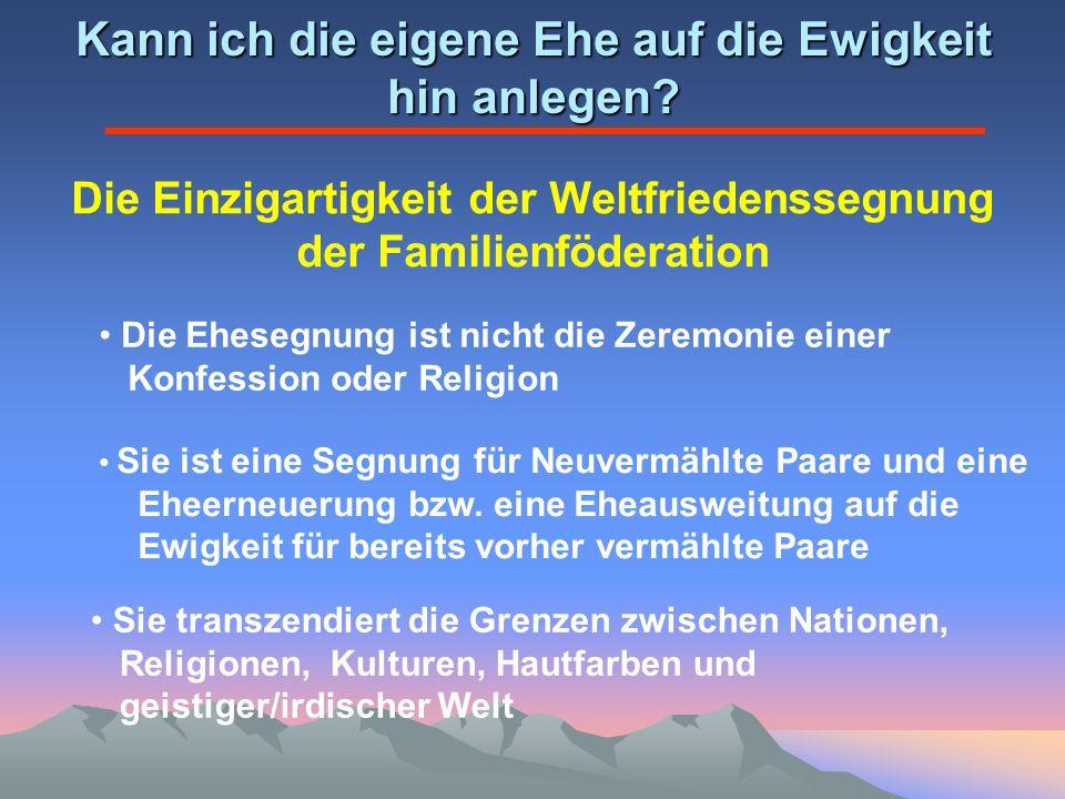 Die Einzigartigkeit der Weltfriedenssegnung der Familienföderation Die Ehesegnung ist nicht die Zeremonie einer Konfession oder Religion Sie transzend