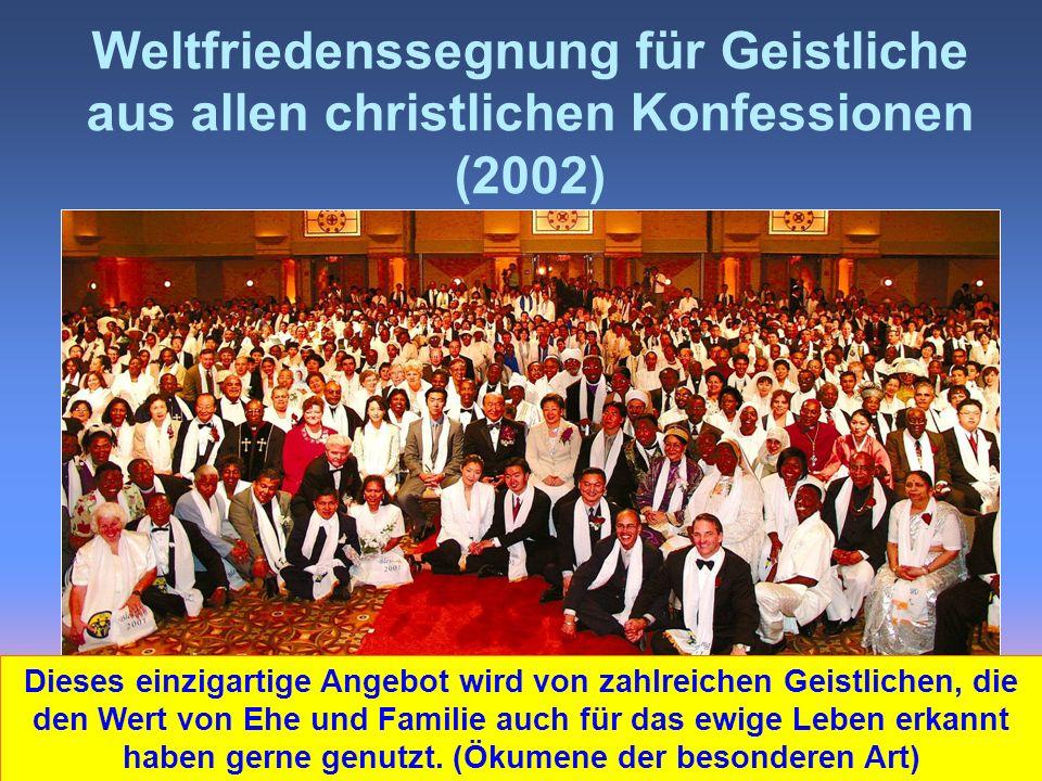 Weltfriedenssegnung für Geistliche aus allen christlichen Konfessionen (2002) Dieses einzigartige Angebot wird von zahlreichen Geistlichen, die den Wert von Ehe und Familie auch für das ewige Leben erkannt haben gerne genutzt.