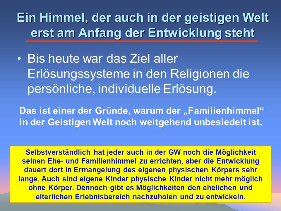 Ein Himmel, der auch in der geistigen Welt erst am Anfang der Entwicklung steht Bis heute war das Ziel aller Erlösungssysteme in den Religionen die pe