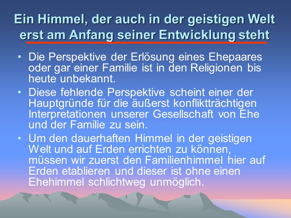 Ein Himmel, der auch in der geistigen Welt erst am Anfang seiner Entwicklung steht Die Perspektive der Erlösung eines Ehepaares oder gar einer Familie ist in den Religionen bis heute unbekannt.
